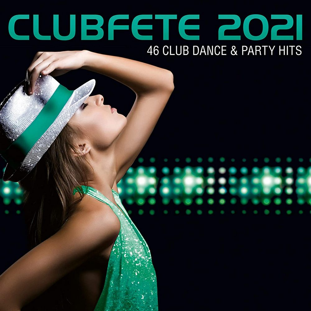 Clubfete 2021 [46 Club Dance & Party Hits] [2020]